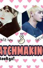 Matchmaking??!! (Taekookgs!) by JeonjeonV