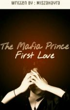 The Mafia Prince (First Love) by Lieutenant_Queen