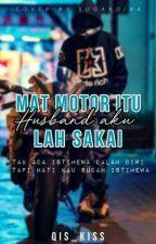 Mat Motor Itu Husband Aku Lah Sakai  by qis_kiss