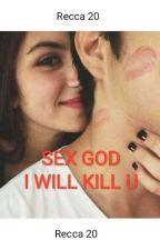 Sex God...I Will Kill You by Recca20