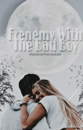 Frenemy With The Bad Boy