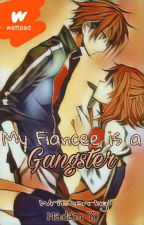 My Fiancé is a Gangster (UNEDiTED) by Ohyeabeybi24