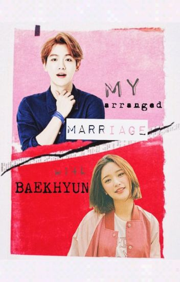 My Arranged Marriage with Baekhyun (EXO fanfiction)