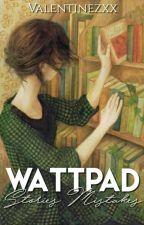 Wattpad Stories Mistakes by Valentinezxx