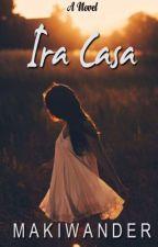 Ira Casa (Novela) by makiwander