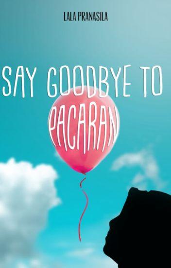 """Say Good Bye To """"PACARAN"""""""