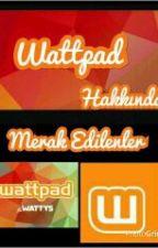 Wattpad Hakkında Merak Edilenler  by Ejder3456
