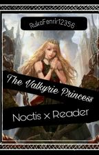 Noctis x Reader The Valkyrie Princess by RukaShimizu
