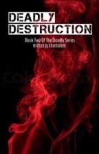 Deadly Destruction - Book Two  ✔️ by Shantelle18