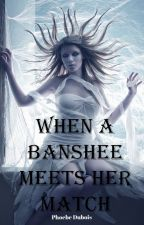 When a Banshee Meets Her Match (On Hold) by Phoebe_Dubois