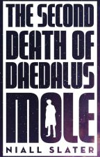 The Second Death of Daedalus Mole by NiallSlater