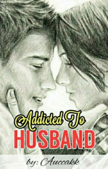 Addicted To Husband ✔