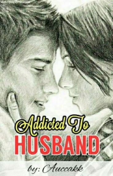 Addicted To Husband ✔#wattys2016