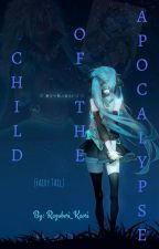 Child of the Apocalypse ( Fairy Tail) by Razuberi_Kaori