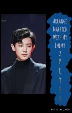 Arrange Married With My Enemy (Book 2) by zach_hrrn