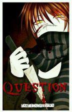 Question (Homicidal Liu) by fanficscreepys