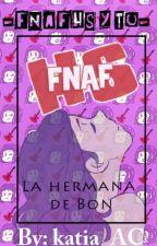 -FNAFHS Y TU- LA HERMANA DE BON by katia_AC