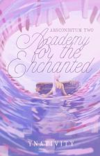 Academy for the Enchanted (Absconditum #2) by ynativity