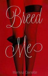 Breed Me | Book One  by hiddenheartprincess