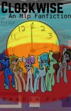 Clockwise (An Mlp Fanfiction) by Beanie_Pony