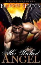 Her Wicked Angel (Her Angel Romance Series Book 6) by felicityheaton