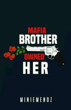 Mafia Brother Own Her (Completed) by MinieMendz
