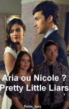Aria ou Nicole ? PLL FR by Petite_liars
