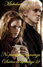 No pierdas la esperanza. (Sueños de esperanza II) Draco y Hermione by Michelect