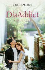 DisAddict [END] by greenteachoco