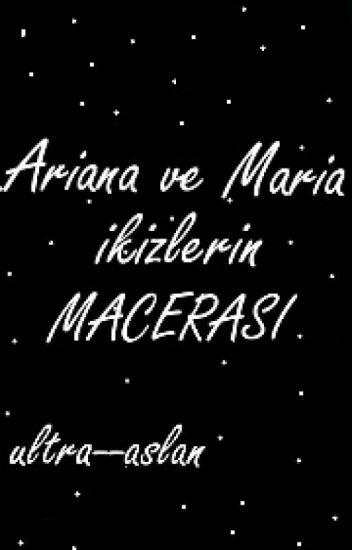 Ariana Ve Maria ikizlerin macerası (TAMAMLANDI)