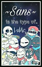 Sans Is The Type Of...【Imaginas】【Adaptada】 by marshy_lume