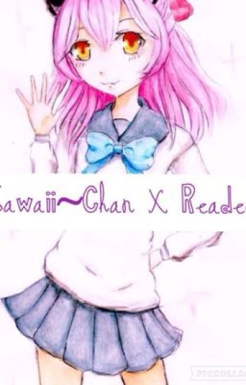 Kawaii~Chan X Reader (male)
