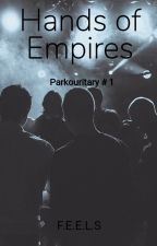 Hands of Empires: Parkouritary #1 by FEELSTHEWRITER