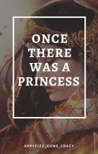 Once There Was A Princess by Appyfizz_gone_crazy