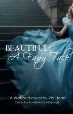 Beautiful: A Faery Tale by ViaHeart