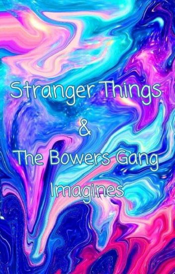 Stranger Things & The Bowers Gang Imagines