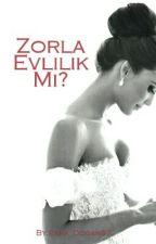 Zorla evlilik mi? (DÜZENLENİYOR) by Esra_Dogan97