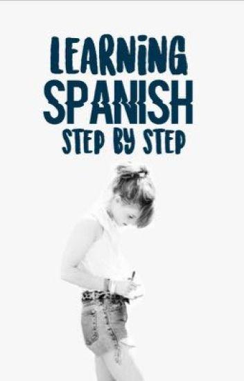 Learning Spanish (Step By Step) - XxXCold_EyesXxX - Wattpad