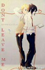 Don't Leave Me(Naruto X Sasuke)(Askıya Alındı) by keiko__chan
