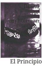 Diario de jurj huirtaan - El Principio  by JorgeEliasHuerta