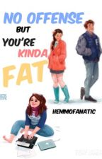 No Offense But You're Kinda Fat - l.h  -a.u by hemmofanatic