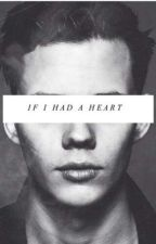 If I Had A Heart // R.G by hemlockgodfrey