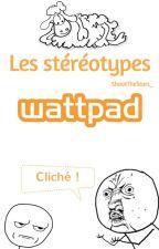 Les stéréotypes wattpad by ShootTheStars_