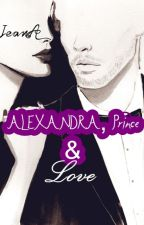 Alexandra, Prince & Love [ReWRITE] by SheJeanA