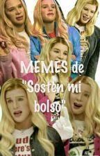 "Memes de ""Sosten mi bolso"" by Sparkleblue7u7"