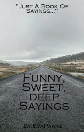 Funny, Sweet, Deep Sayings by EvaParks