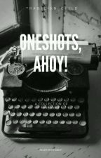 Oneshots, Ahoy! by tragician_child