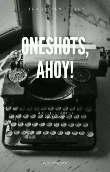 Oneshots, Ahoy!