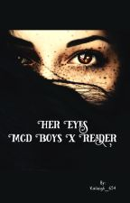 Her Eyes Mcd Boys X Reader (DISCONTINUED) by Kaileigh_654