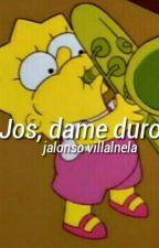 Jos, dame duro »j.v by girlalonso